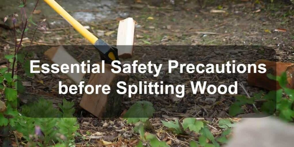 Essential Safety Precautions before splitting wood