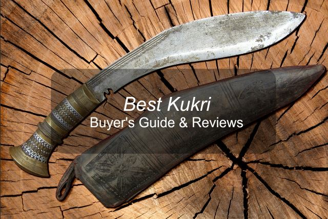 Best Kukri Knives 2018– Reviews & Buyer\'s Guide